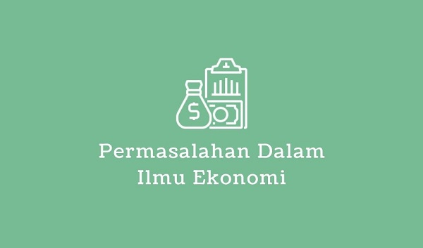 permasalahan ilmu ekonomi